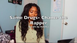 Same Drugs- Chance the Rapper Cover by Adahlia