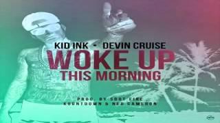 Woke Up This Morning - Kid Ink | Feat. Devin Cruise | +LYRICS