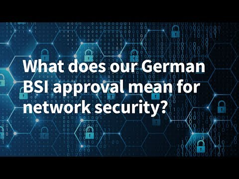 What Does Our German BSI Approval Mean for Network Security?