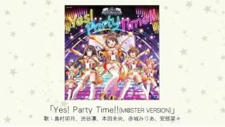 【楽曲試聴】「Yes! Party Time!!(M@STER VERSION)」(歌:島村卯月、渋谷凛、本田未央、赤城みりあ、安部菜々)