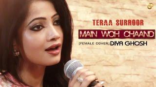 MAIN WOH CHAAND (Female Cover)   TERAA SURROOR   DIYA GHOSH    Himesh Reshammiya, Farah Karimaee width=
