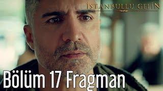İstanbullu Gelin 17. Bölüm Fragman
