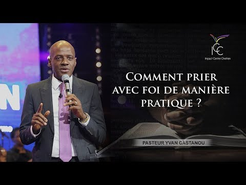 Pasteur Yvan CASTANOU - Comment prier avec foi de manière pratique ?