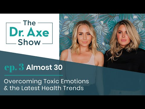Overcoming Toxic Emotions + Health Trends with Almost 30 | The Dr. Axe Show | Podcast Episode 3