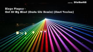 Bingo Players - Out Of My Mind (Dada Life Remix) [Short Version]
