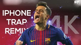 Philippe Coutinho 2018 ●Iphone Ringtone Trap Remix● Barcelona - 4K