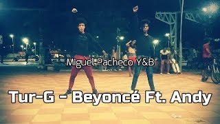 Tur G - Beyoncé Ft. Andy - Dynamic Family - Miguel Pacheco Y&B