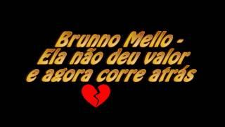 Brunno Mello - ELA NAO DEU VALOR E AGORA CORRE ATRÁS ! 💔 (Letra)