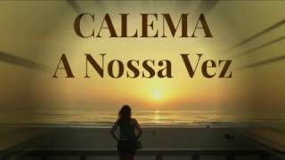 CALEMA   A NOSSA VEZ   LETRA BY NELLANJO HIGH
