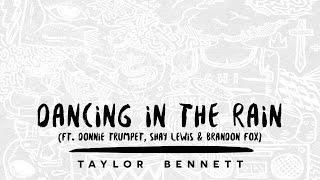 Taylor Bennett - Dancing in the Rain (ft. Donnie Trumpet, Shay Lewis & Brandon Fox)