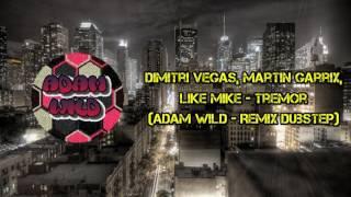Dimitri Vegas, Martin Garrix, Like Mike - Tremor (Adam Wild - Remix Dubstep)