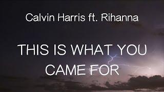 【洋楽和訳】Calvin Harris ft. Rihanna - This Is What You Came For (Lyrics)