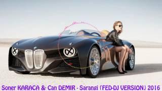 Soner KARACA & Can DEMIR - Sarangi (FED-DJ VERSION) 2016