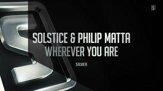 Solstice & Philip Matta - Wherever You Are (#SSL084)