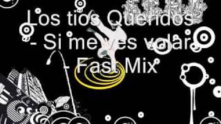 Los tios Queridos - Si me ves volar - Fast Mix