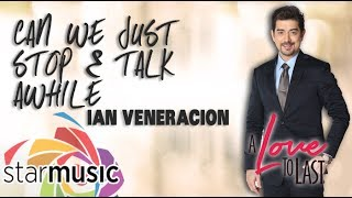 Ian Veneracion - Can We Just Stop & Talk Awhile (Official Lyric Video)