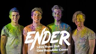 Love Runs Out - One Republic Cover | ENDER
