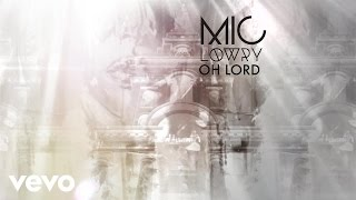 MiC LOWRY - Oh Lord (Official Audio)