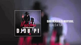 Djou Pi, B.A & DJ BodySoul - Qual é a Tua