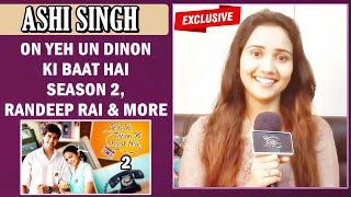 Ashi Singh gets candid on YUDKBH Season 2, Randeep Rai & more | EXCLUSIVE | Yeh Un Dino Ki Baat Hai