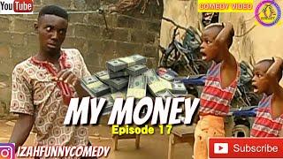 MY MONEY (Nigerian comedy ) (Izah Funny Comedy) (Episode 17)