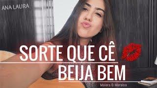 Maiara e Maraisa - Sorte Que Cê Beija Bem  ( Ana Laura Cover )