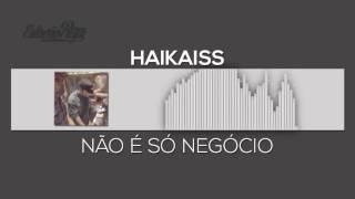 Haikaiss - Não é só negócio | Download + Letra (Descrição)