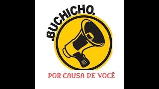 Buchicho - Por Causa de Você