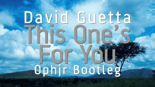 David Guetta - This One's For You  (Ophjr Bootleg) Remix