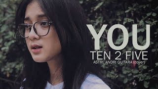 You  - Ten 2 Five (Astri, Andri Guitara) cover