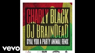 Charly Black - Gyal You A Party Animal (DJ BrainDeaD Remix/Audio)