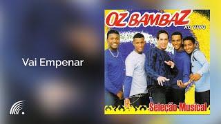 Oz Bambaz - Vai Empenar  -Seleção Musical Ao Vivo - Oficial