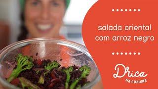 Salada Oriental com Arroz Negro | Drica na Cozinha