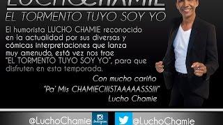 LUCHO CHAMIE - EL TORMENTO TUYO SOY YO