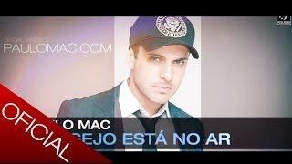 O Desejo está no ar - Paulo Mac ® - Novo Album 2012