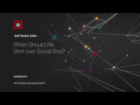 When Should We Vent over Social Sins? // Ask Pastor John