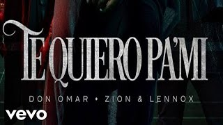 Don Omar - Te Quiero Pa Mi (Audio Official) ft. Zion & Lennox