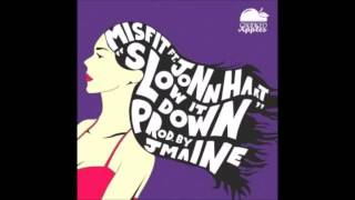 Misfit ft. Jonn Hart - Slow It Down (Clean)