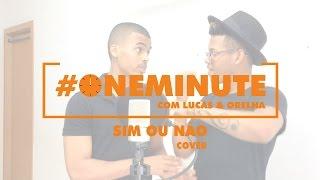 Lucas e Orelha - Sim Ou Não (Cover) #ONEMINUTE