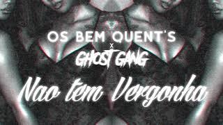 Os Bem Quent's ft Ghost Gang - NÃO TEM VERGONHA | 2K18