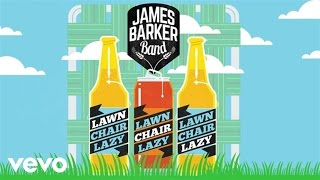 James Barker Band - Lawn Chair Lazy (Audio)