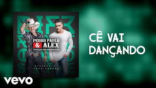 Pedro Paulo & Alex - Cê Vai Dançando (Pseudo Video)