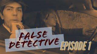 FALSE DETECTIVE EPISODE 1