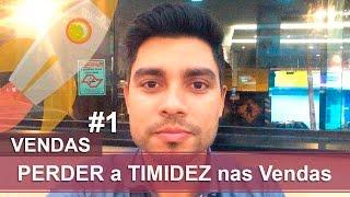 Como Perder a TIMIDEZ nas VENDAS #Parte1