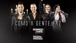 Rodrigo e Ravel - Como a gente faz (Part. Maiara e Maraisa) OFICIAL