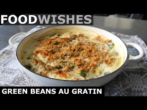 Classic Green Beans Au Gratin - Food Wishes