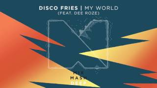 Disco Fries - My World (feat. Dee Roze) [Out Now]