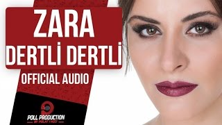 ZARA - DERTLİ DERTLİ ( OFFICIAL AUDIO )