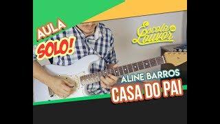 CASA DO PAI - ALINE BARROS - VIDEO AULA SOLO GUITARRA
