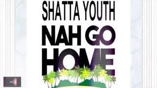 Shatta Youth -  Nah Go Home [ 2k17 Dancehall Music ]